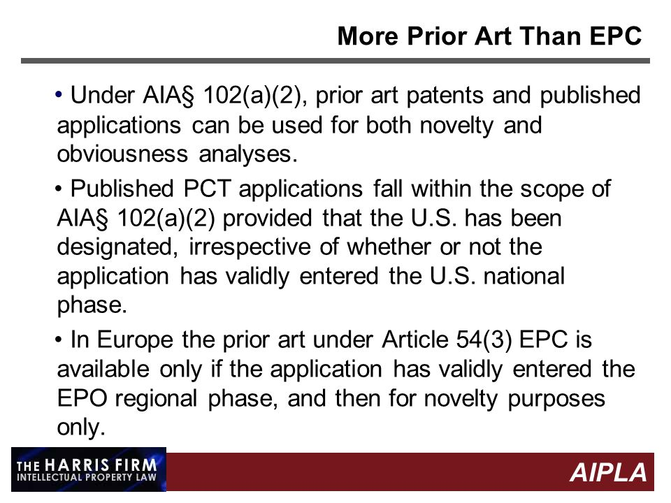 7 7 AIPLA Firm Logo More Prior Art Than EPC Under AIA§ 102(a)(2), prior art patents and published applications can be used for both novelty and obviousness analyses.