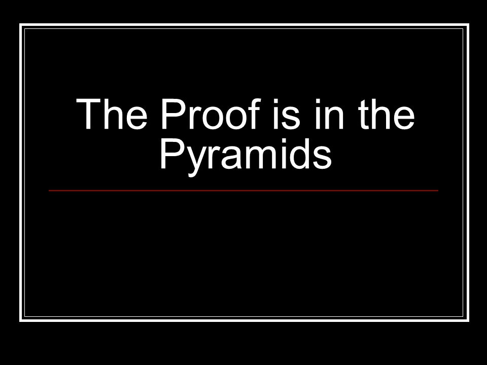 The Proof is in the Pyramids