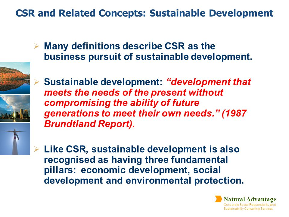 Natural Advantage Corporate Social Responsibility and Sustainability Consulting Services CSR and Related Concepts: Sustainable Development  Many defi