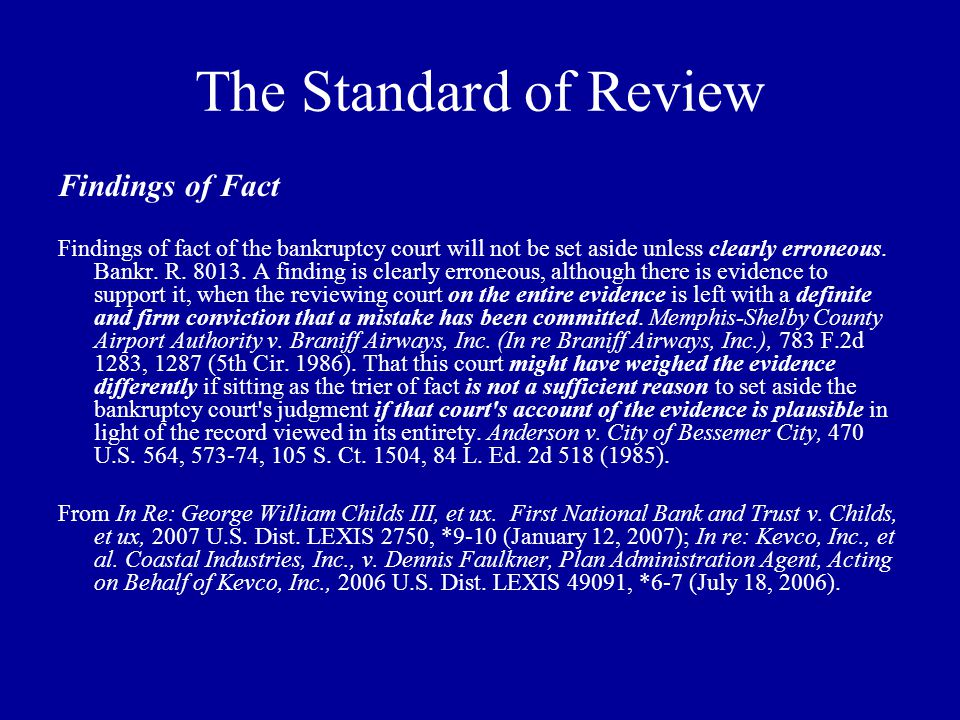 The Standard of Review Findings of Fact Findings of fact of the bankruptcy court will not be set aside unless clearly erroneous.