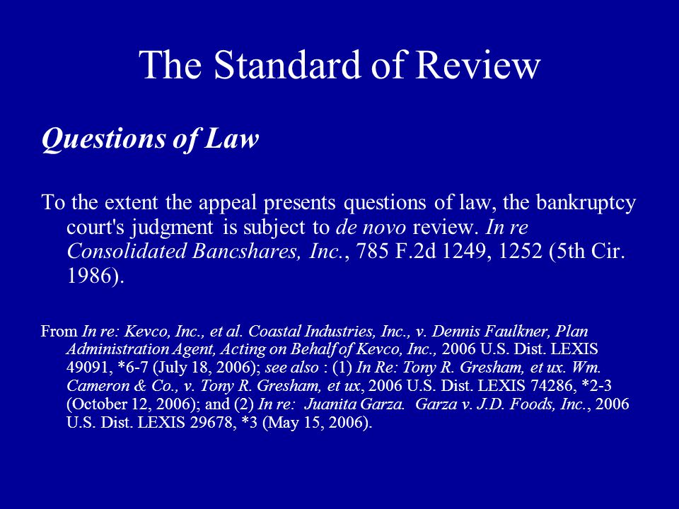 The Standard of Review Questions of Law To the extent the appeal presents questions of law, the bankruptcy court s judgment is subject to de novo review.