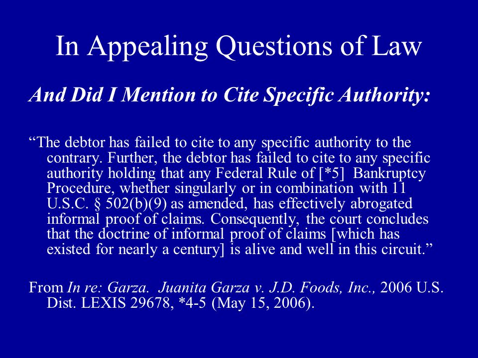 In Appealing Questions of Law And Did I Mention to Cite Specific Authority: The debtor has failed to cite to any specific authority to the contrary.