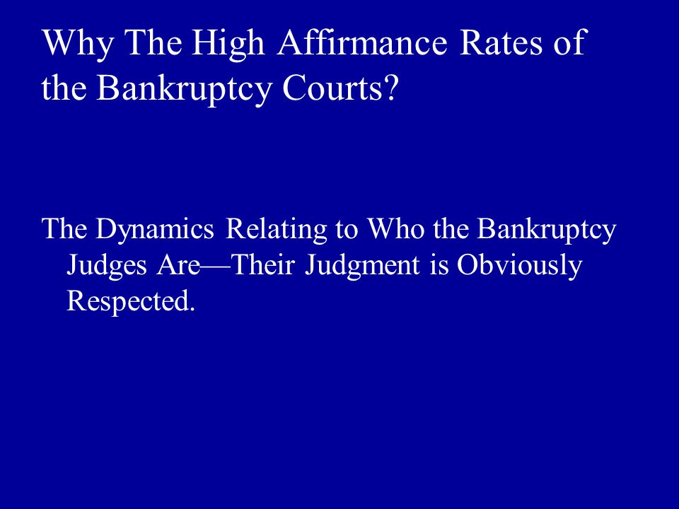 Why The High Affirmance Rates of the Bankruptcy Courts.