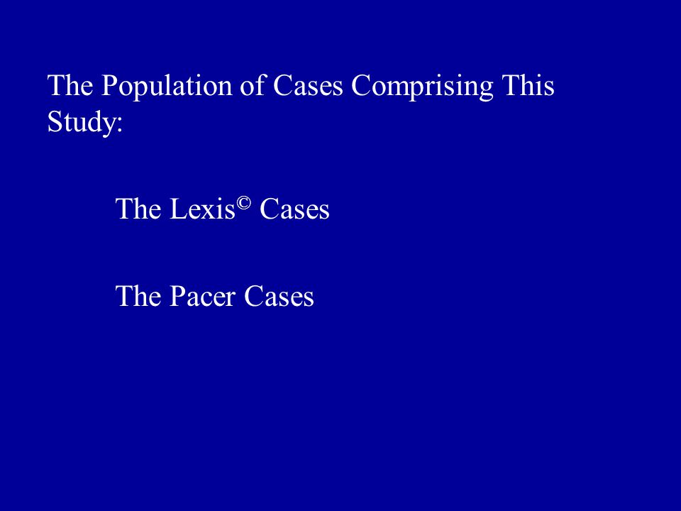 The Population of Cases Comprising This Study: The Lexis © Cases The Pacer Cases
