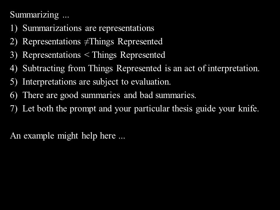 Summarizing... 1) Summarizations are representations 2) Representations ≠Things Represented 3) Representations < Things Represented 4) Subtracting fro