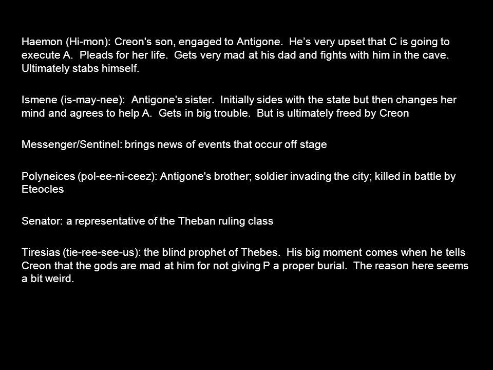 Haemon (Hi-mon): Creon s son, engaged to Antigone.