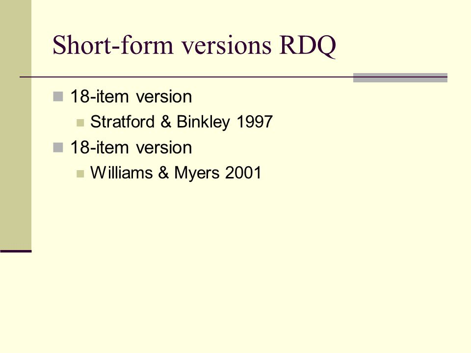 Short-form versions RDQ 18-item version Stratford & Binkley 1997 18-item version Williams & Myers 2001