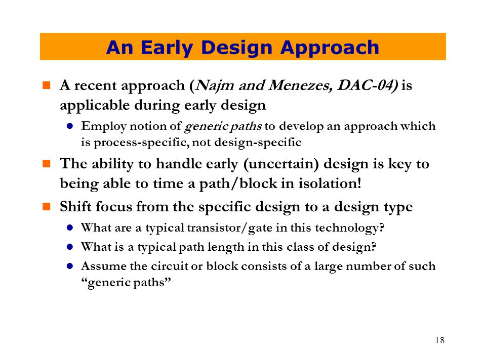 18 An Early Design Approach n A recent approach (Najm and Menezes, DAC-04) is applicable during early design l Employ notion of generic paths to devel
