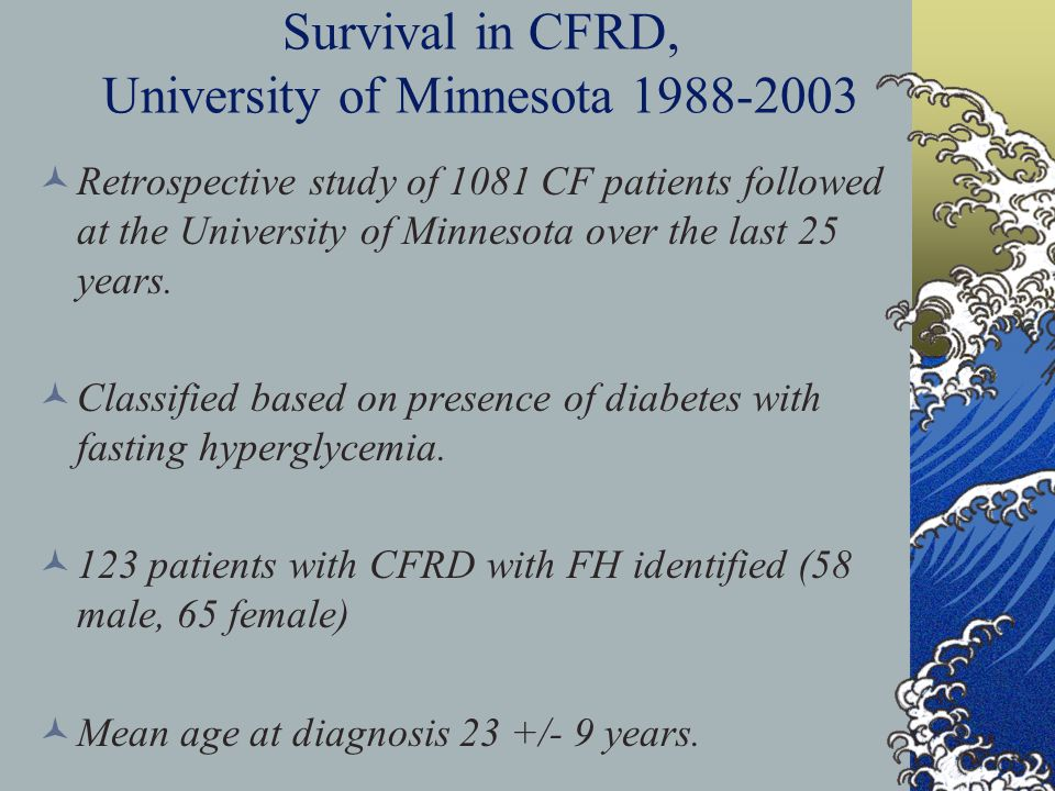 Survival in CFRD, University of Minnesota 1988-2003 Retrospective study of 1081 CF patients followed at the University of Minnesota over the last 25 years.
