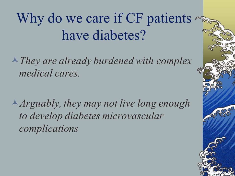 CF Foundation Patients Registry: More than 22,000 US Patients The mortality rate is 6-fold greater in patients with CFRD They are more likely to be underweight and to have severe pulmonary disease than CF patients without diabetes