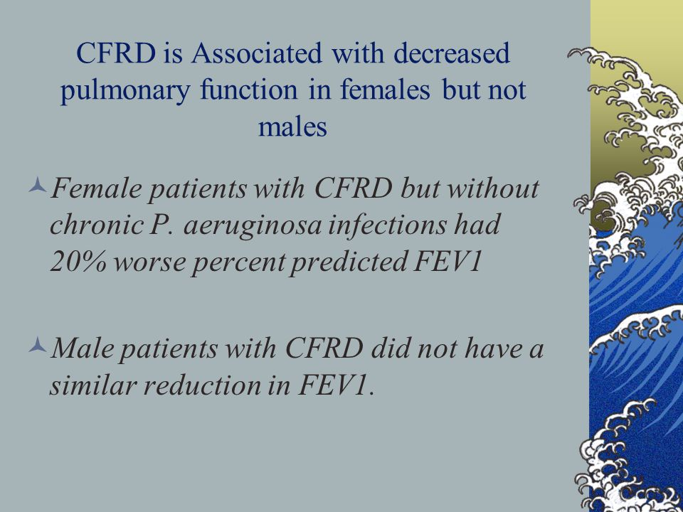 CFRD is Associated with decreased pulmonary function in females but not males Female patients with CFRD but without chronic P.