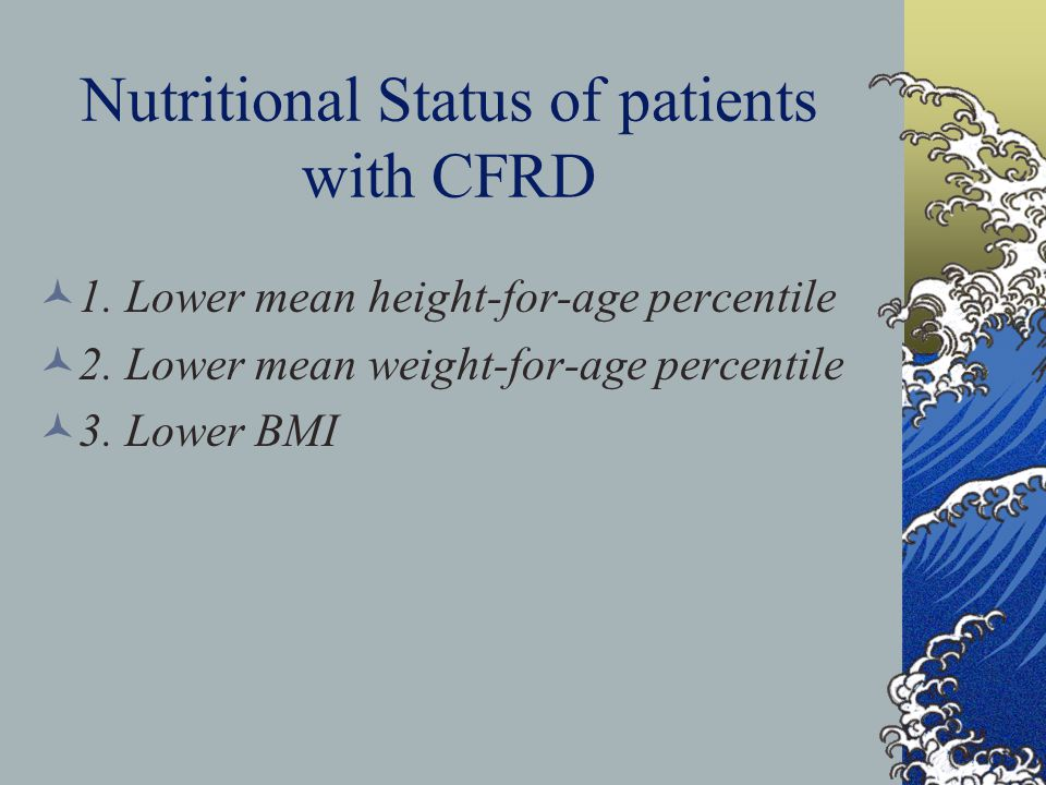 Nutritional Status of patients with CFRD 1. Lower mean height-for-age percentile 2.