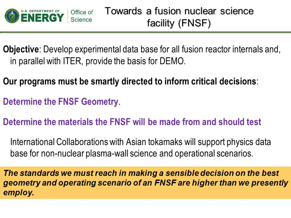 Towards a fusion nuclear science facility (FNSF) Objective : Develop experimental data base for all fusion reactor internals and, in parallel with ITER, provide the basis for DEMO.