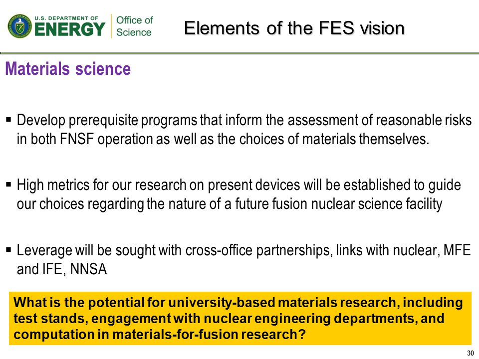 Materials science  Develop prerequisite programs that inform the assessment of reasonable risks in both FNSF operation as well as the choices of materials themselves.