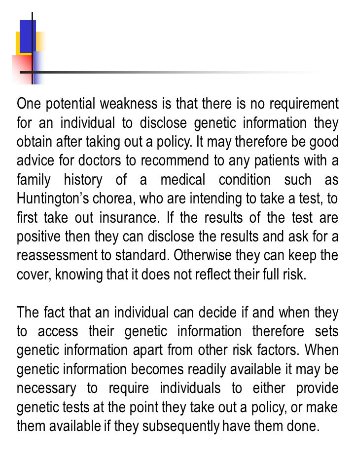 One potential weakness is that there is no requirement for an individual to disclose genetic information they obtain after taking out a policy. It may