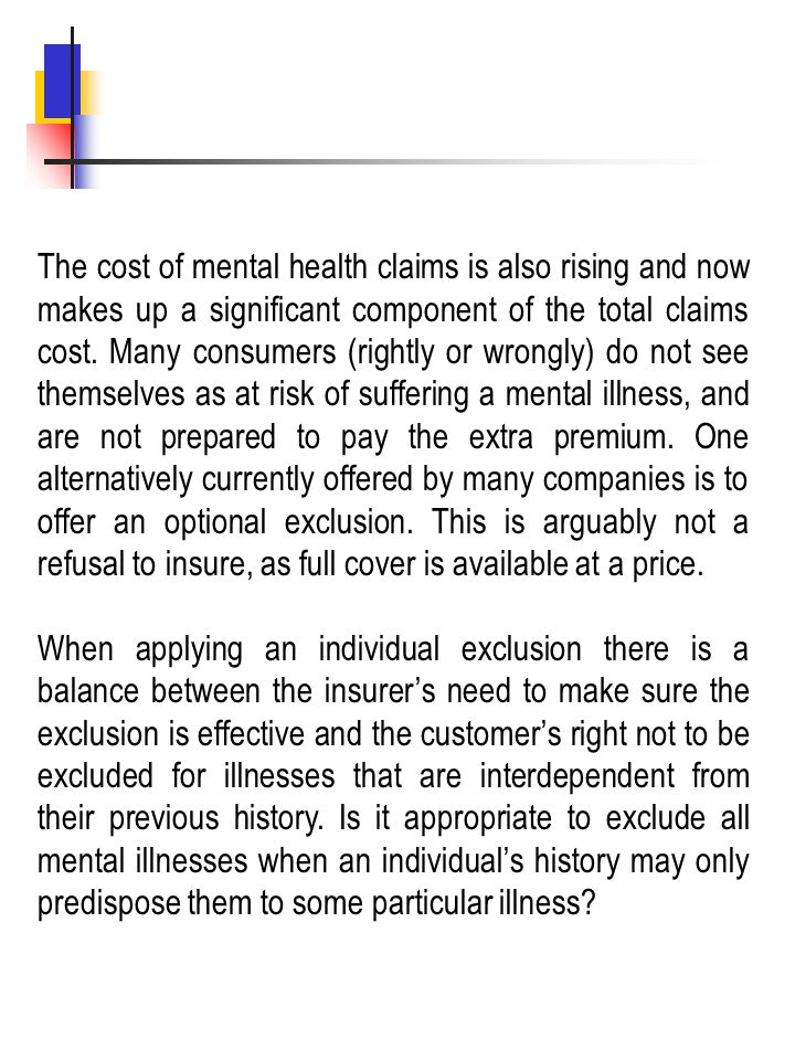 The cost of mental health claims is also rising and now makes up a significant component of the total claims cost. Many consumers (rightly or wrongly)