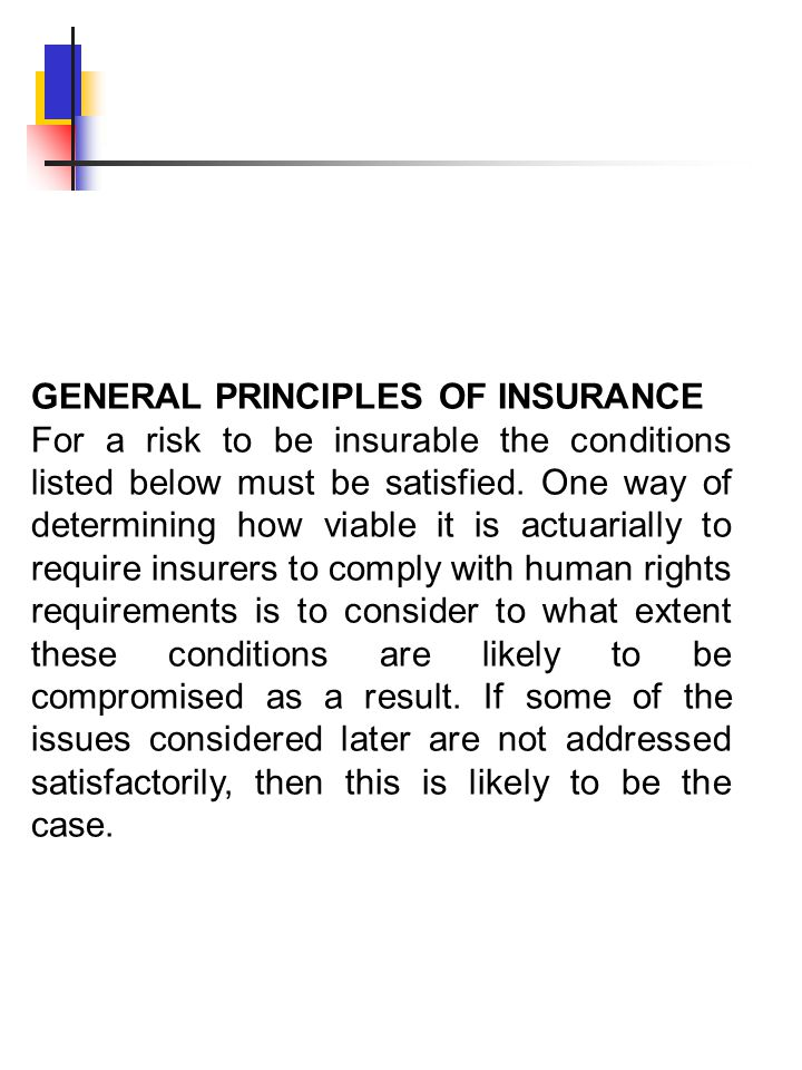 GENERAL PRINCIPLES OF INSURANCE For a risk to be insurable the conditions listed below must be satisfied. One way of determining how viable it is actu