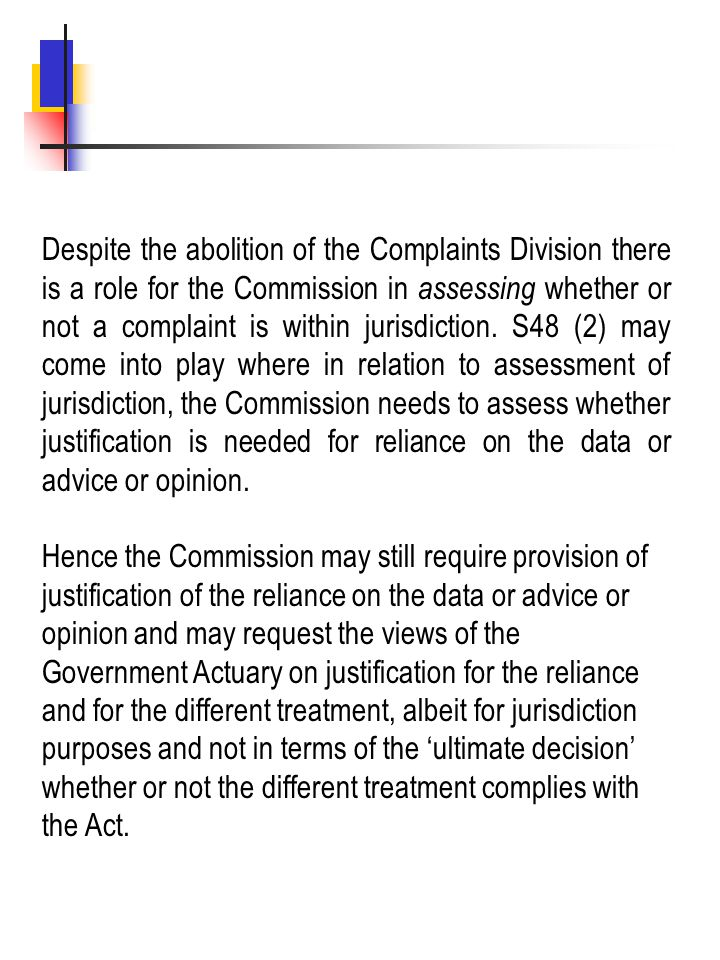 Despite the abolition of the Complaints Division there is a role for the Commission in assessing whether or not a complaint is within jurisdiction. S4