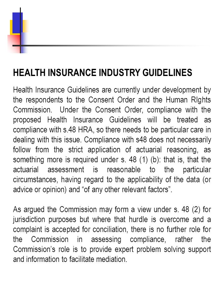 HEALTH INSURANCE INDUSTRY GUIDELINES Health Insurance Guidelines are currently under development by the respondents to the Consent Order and the Human