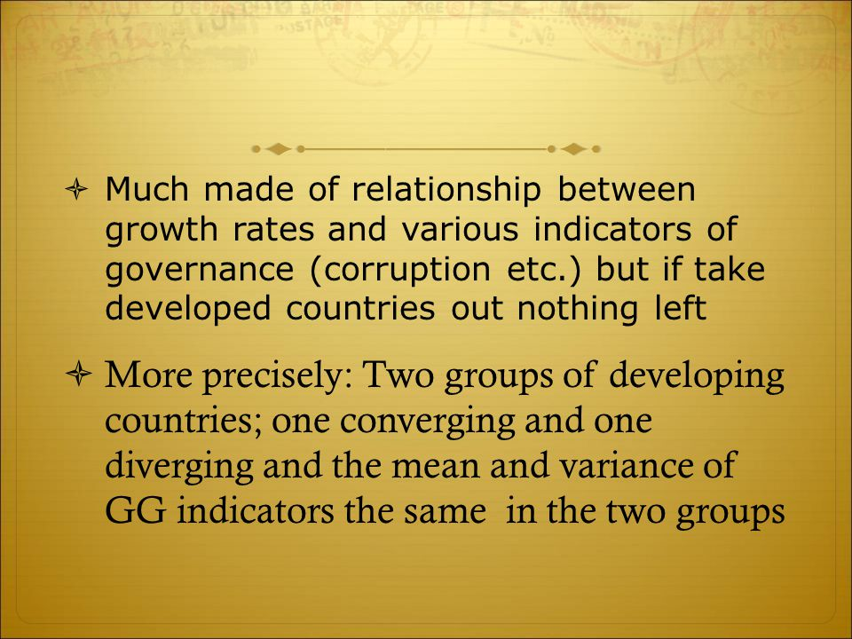  Much made of relationship between growth rates and various indicators of governance (corruption etc.) but if take developed countries out nothing le