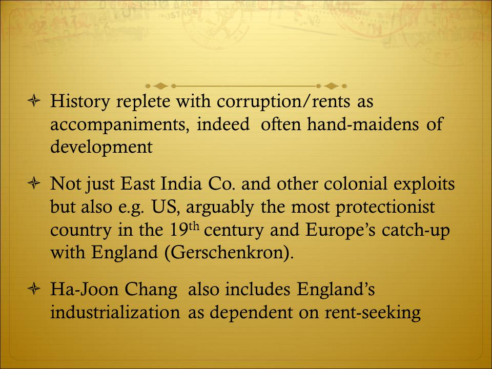  History replete with corruption/rents as accompaniments, indeed often hand-maidens of development  Not just East India Co. and other colonial explo