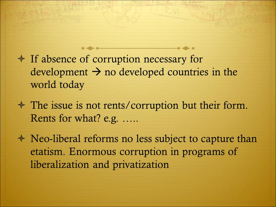  If absence of corruption necessary for development  no developed countries in the world today  The issue is not rents/corruption but their form.