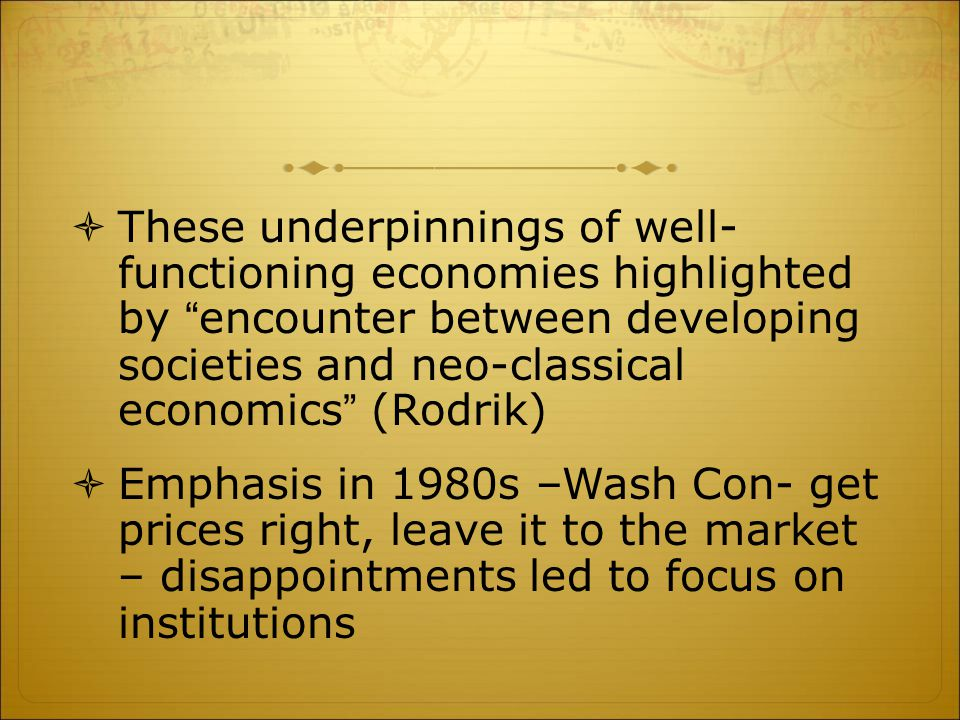" These underpinnings of well- functioning economies highlighted by ""encounter between developing societies and neo-classical economics"" (Rodrik)  Em"