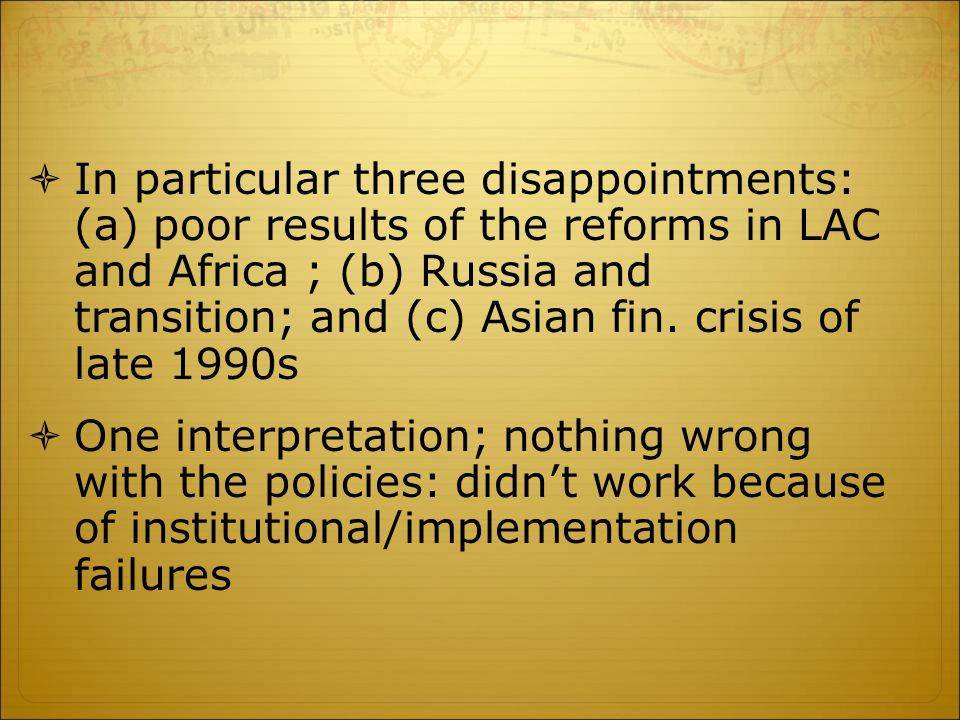  In particular three disappointments: (a) poor results of the reforms in LAC and Africa ; (b) Russia and transition; and (c) Asian fin. crisis of lat