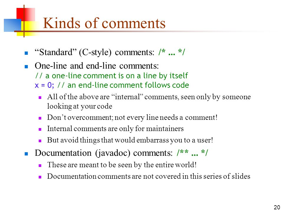 """20 Kinds of comments """"Standard"""" (C-style) comments: /*... */ One-line and end-line comments: // a one-line comment is on a line by itself x = 0; // an"""