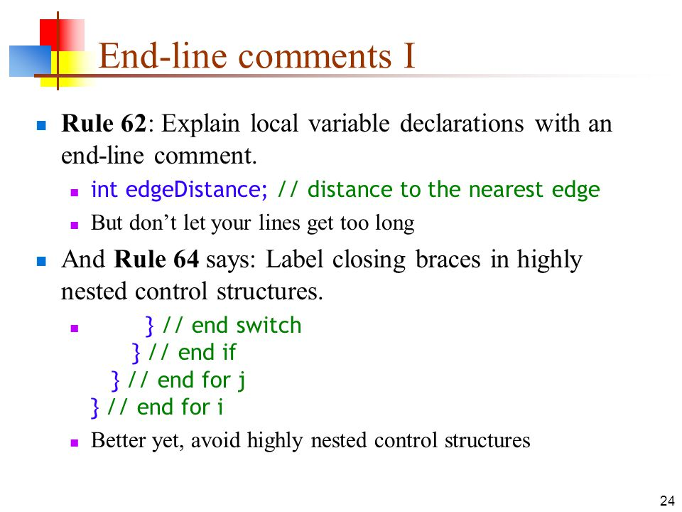 24 End-line comments I Rule 62: Explain local variable declarations with an end-line comment.