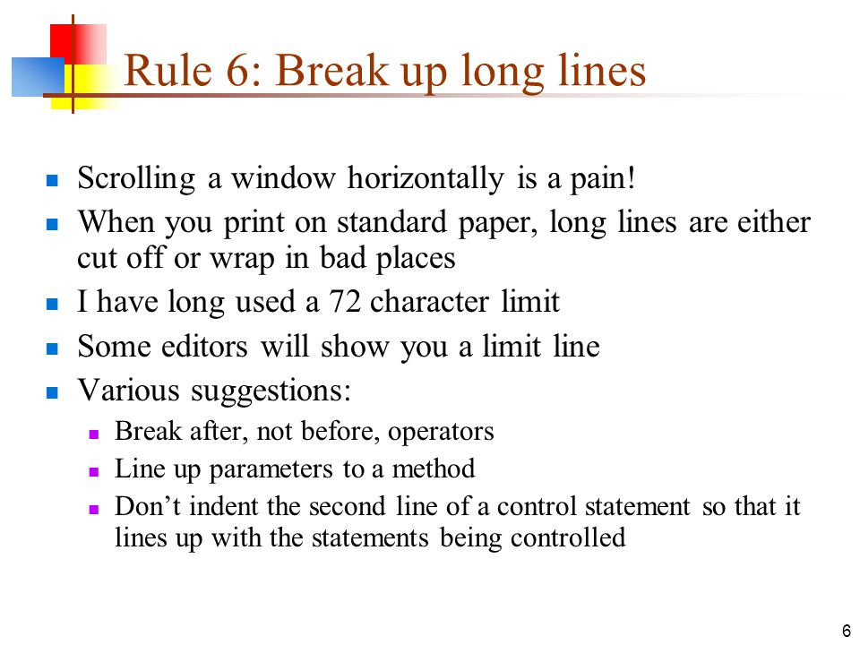 6 Rule 6: Break up long lines Scrolling a window horizontally is a pain.