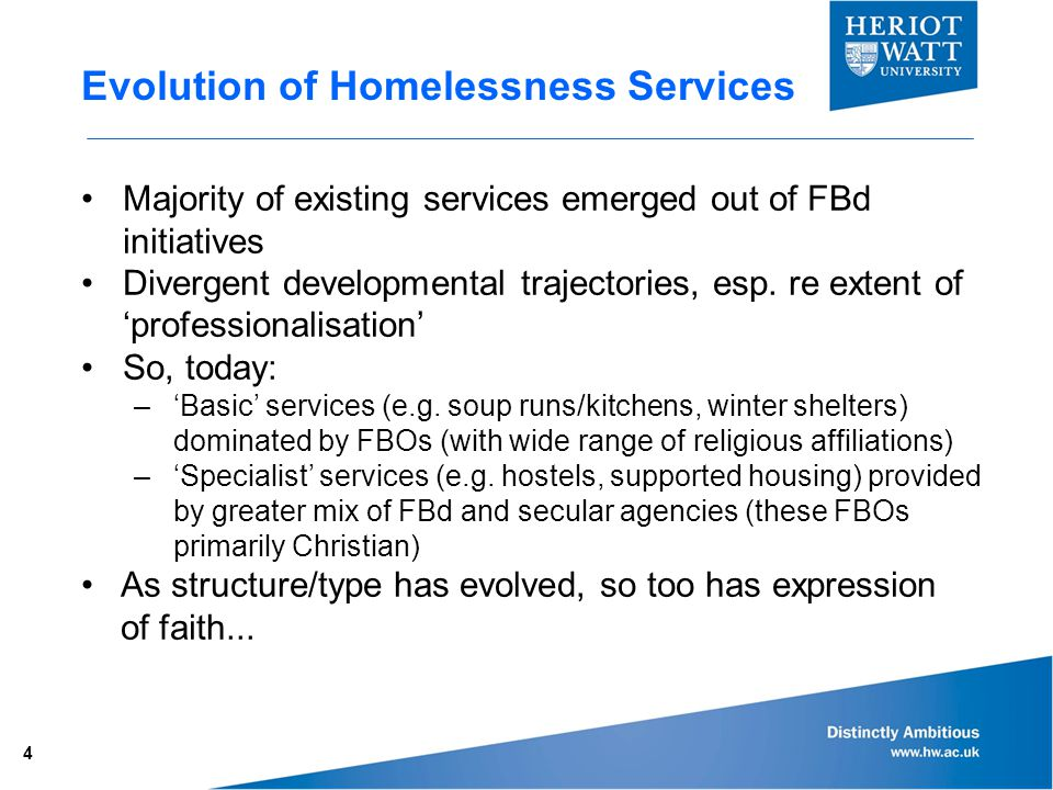 Evolution of Homelessness Services Majority of existing services emerged out of FBd initiatives Divergent developmental trajectories, esp.