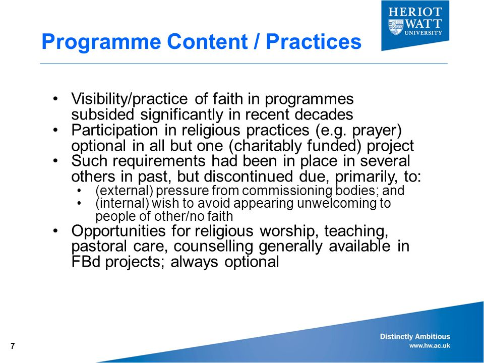 Programme Content / Practices 7 Visibility/practice of faith in programmes subsided significantly in recent decades Participation in religious practices (e.g.