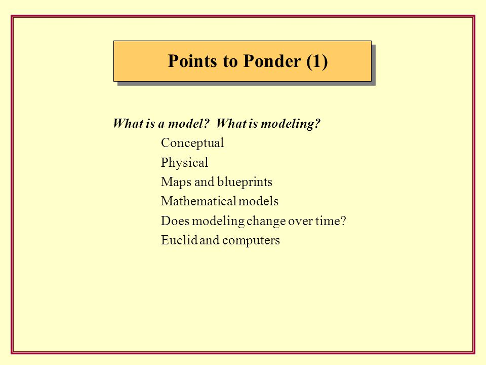 Points to Ponder (2.1) Why modeling.