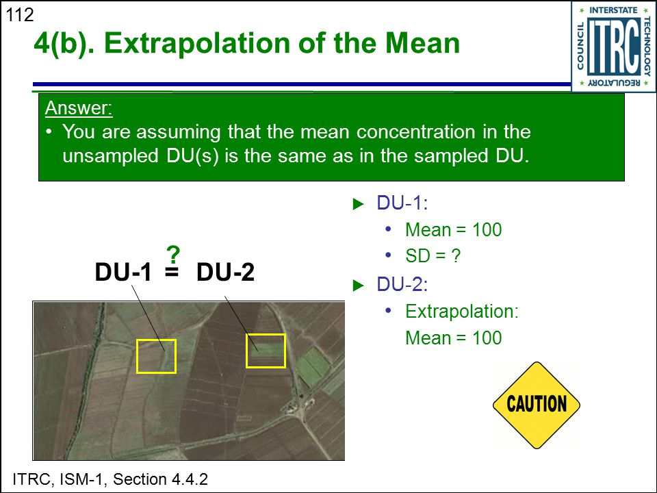 112 4(b). Extrapolation of the Mean DU-1DU-2= ? Answer: You are assuming that the mean concentration in the unsampled DU(s) is the same as in the samp