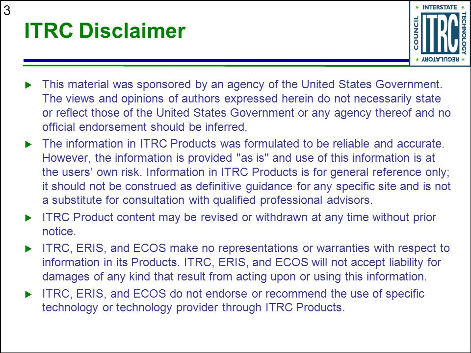 3 ITRC Disclaimer  This material was sponsored by an agency of the United States Government. The views and opinions of authors expressed herein do no