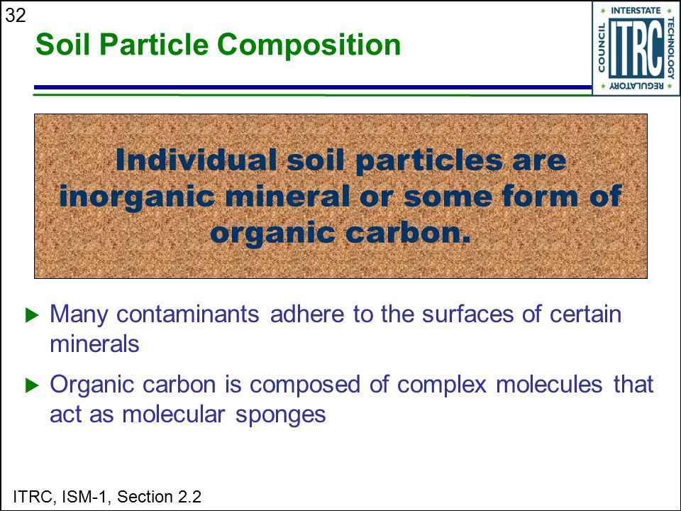 32 Soil Particle Composition  Many contaminants adhere to the surfaces of certain minerals  Organic carbon is composed of complex molecules that act