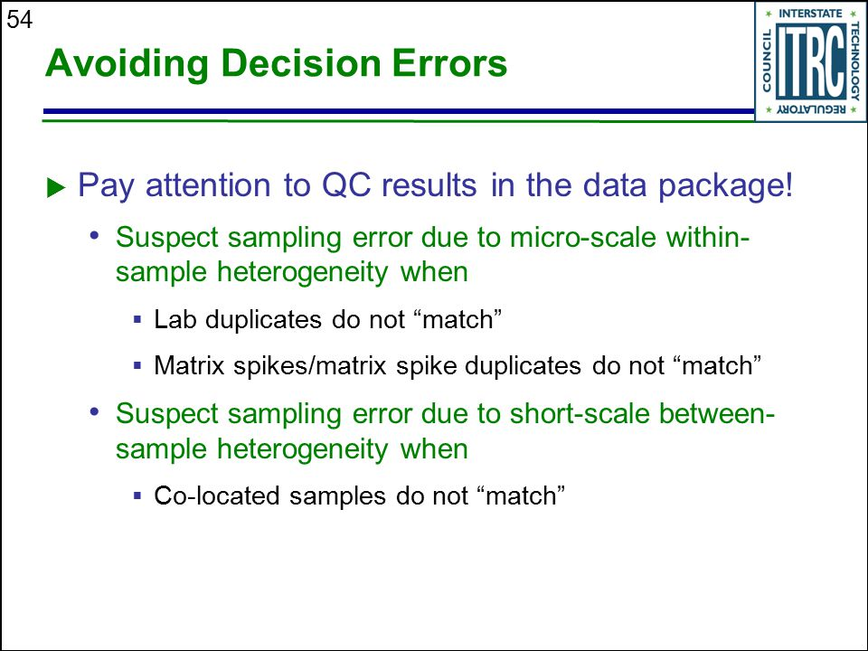 54 Avoiding Decision Errors  Pay attention to QC results in the data package! Suspect sampling error due to micro-scale within- sample heterogeneity
