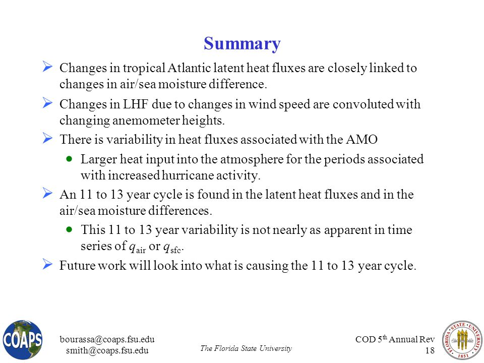 bourassa@coaps.fsu.edu smith@coaps.fsu.edu The Florida State University COD 5 th Annual Rev 18 Summary  Changes in LHF due to changes in wind speed are convoluted with changing anemometer heights.