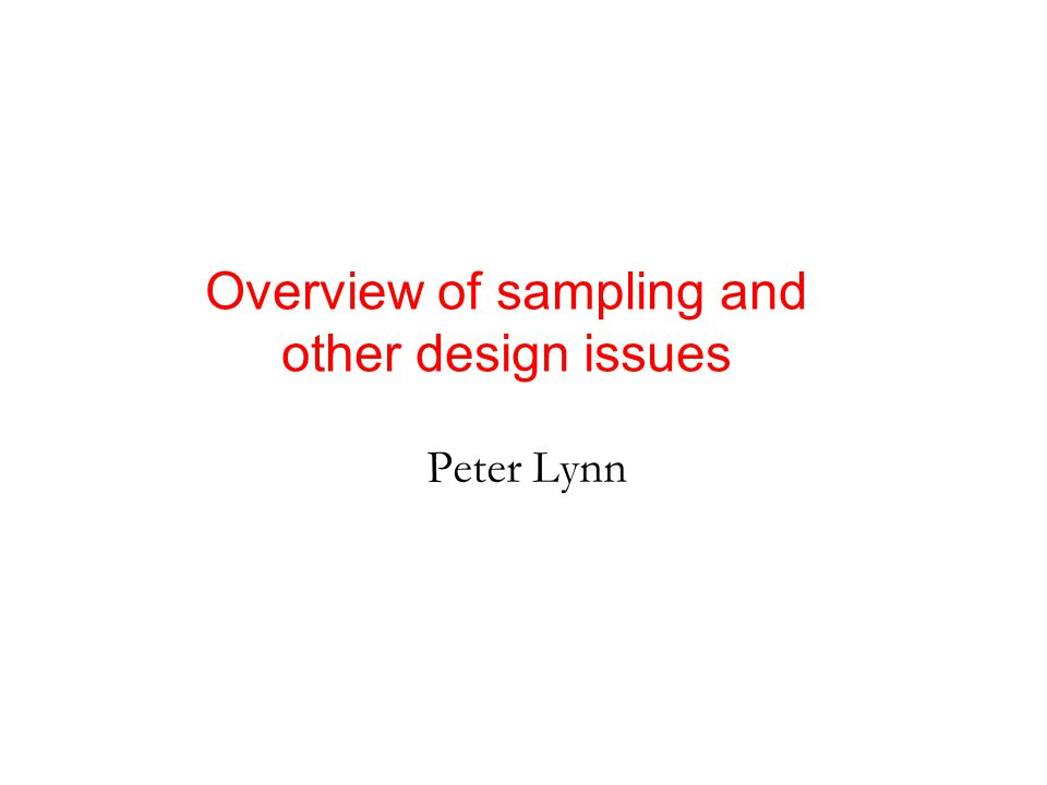Peter Lynn Overview of sampling and other design issues