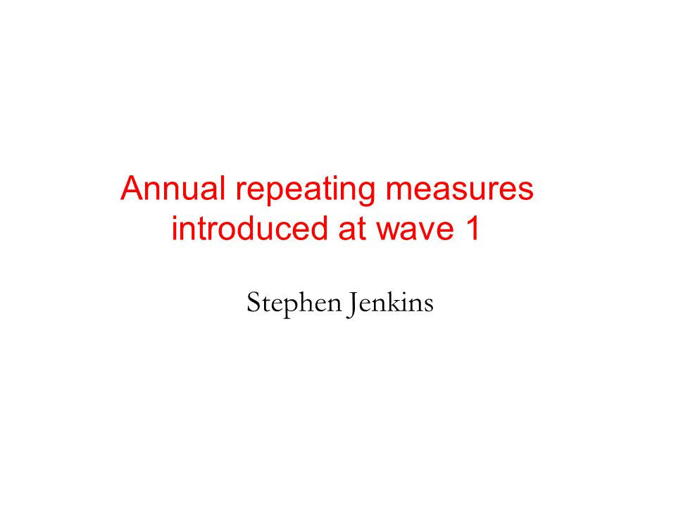 Stephen Jenkins Annual repeating measures introduced at wave 1