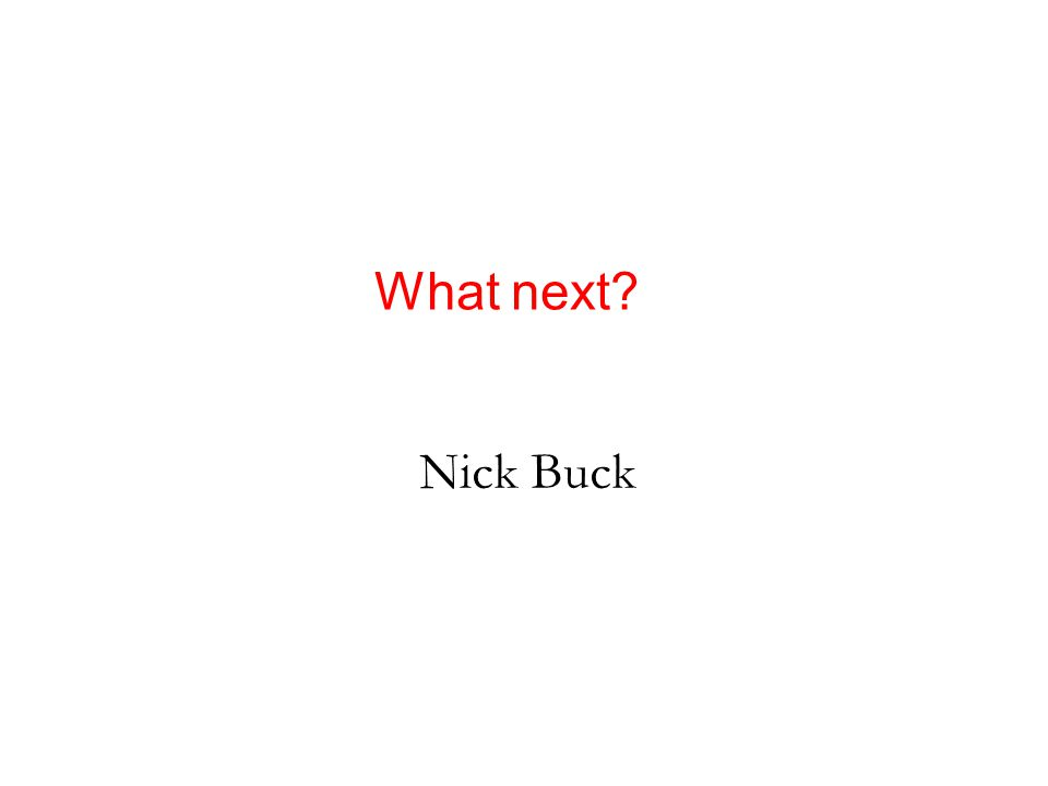 Nick Buck What next?