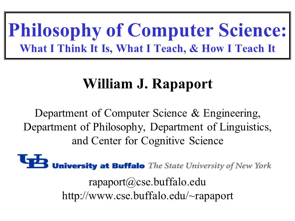 Philosophy of Computer Science: What I Think It Is, What I Teach, & How I Teach It William J.