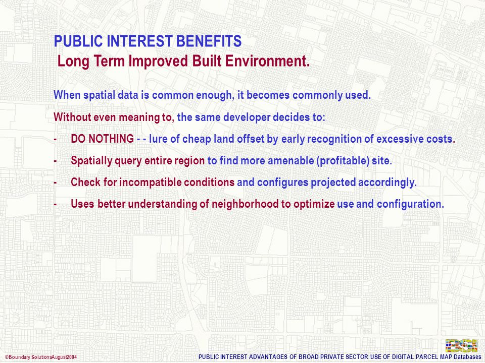 PUBLIC INTEREST ADVANTAGES OF BROAD PRIVATE SECTOR USE OF DIGITAL PARCEL MAP Databases ©Boundary SolutionsAugust2004