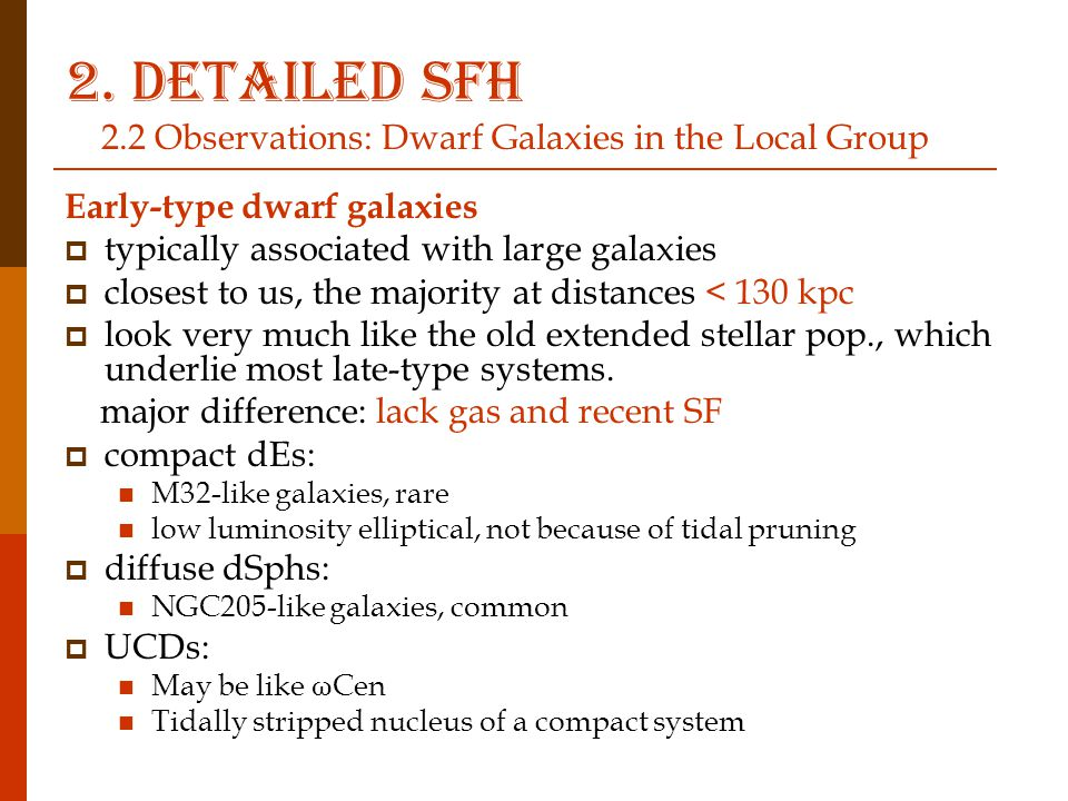 Early-type dwarf galaxies  typically associated with large galaxies  closest to us, the majority at distances < 130 kpc  look very much like the old extended stellar pop., which underlie most late-type systems.