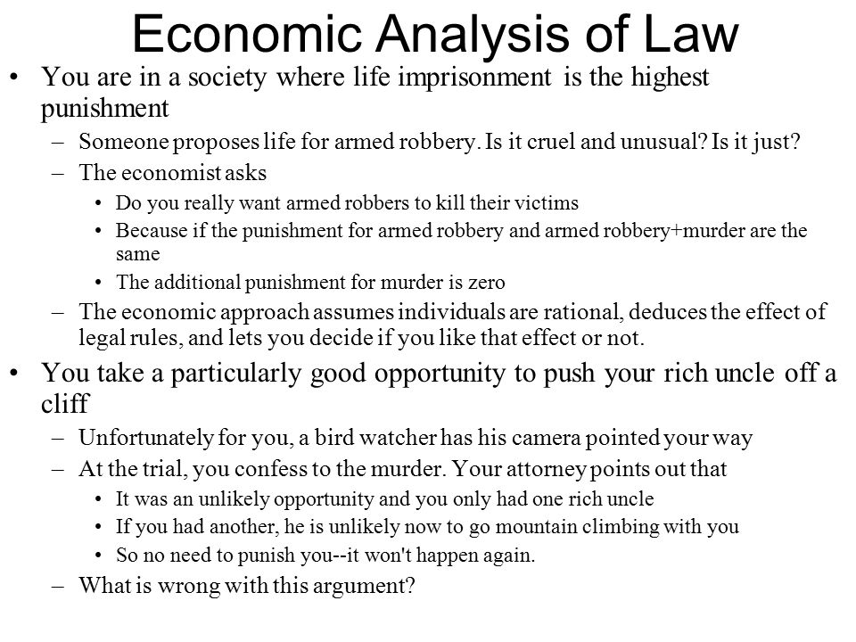 Economic Analysis of Law You are in a society where life imprisonment is the highest punishment –Someone proposes life for armed robbery.
