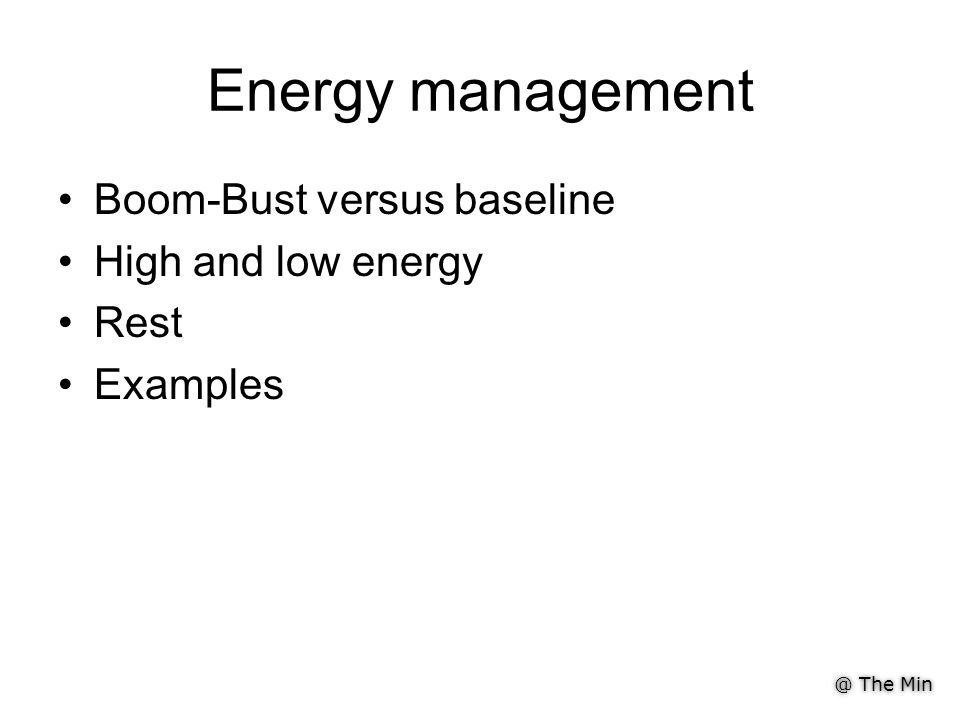 @ The Min Energy management Boom-Bust versus baseline High and low energy Rest Examples