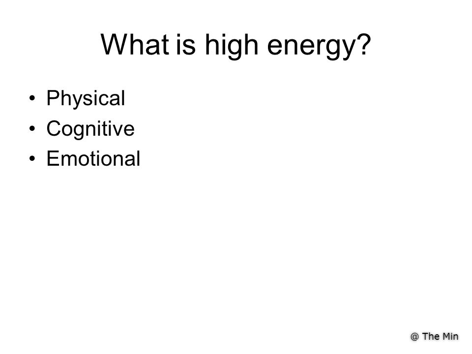 What is high energy Physical Cognitive Emotional
