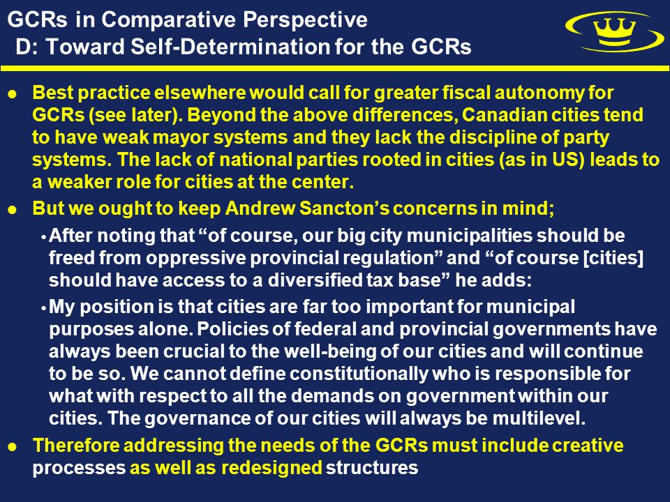 GCRs in Comparative Perspective D: Toward Self-Determination for the GCRs Best practice elsewhere would call for greater fiscal autonomy for GCRs (see later).