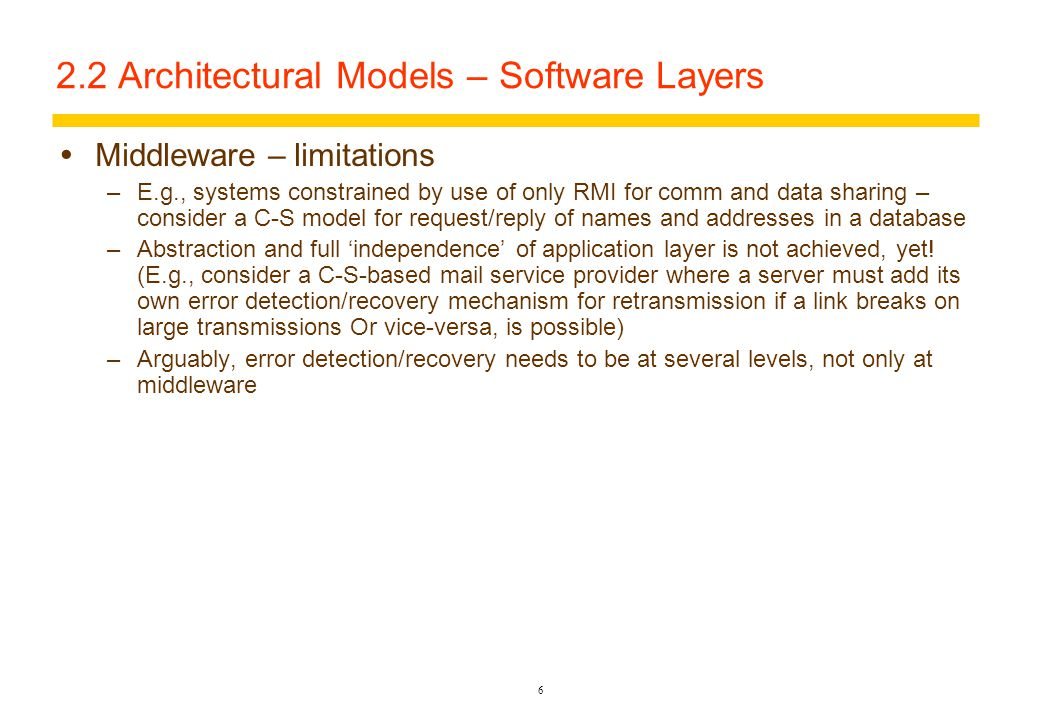 5 2.2 Architectural Models – Software Layers  Platform –The lowest-level hardware and software layers, which provide services to the upper Middleware and Application Layers.